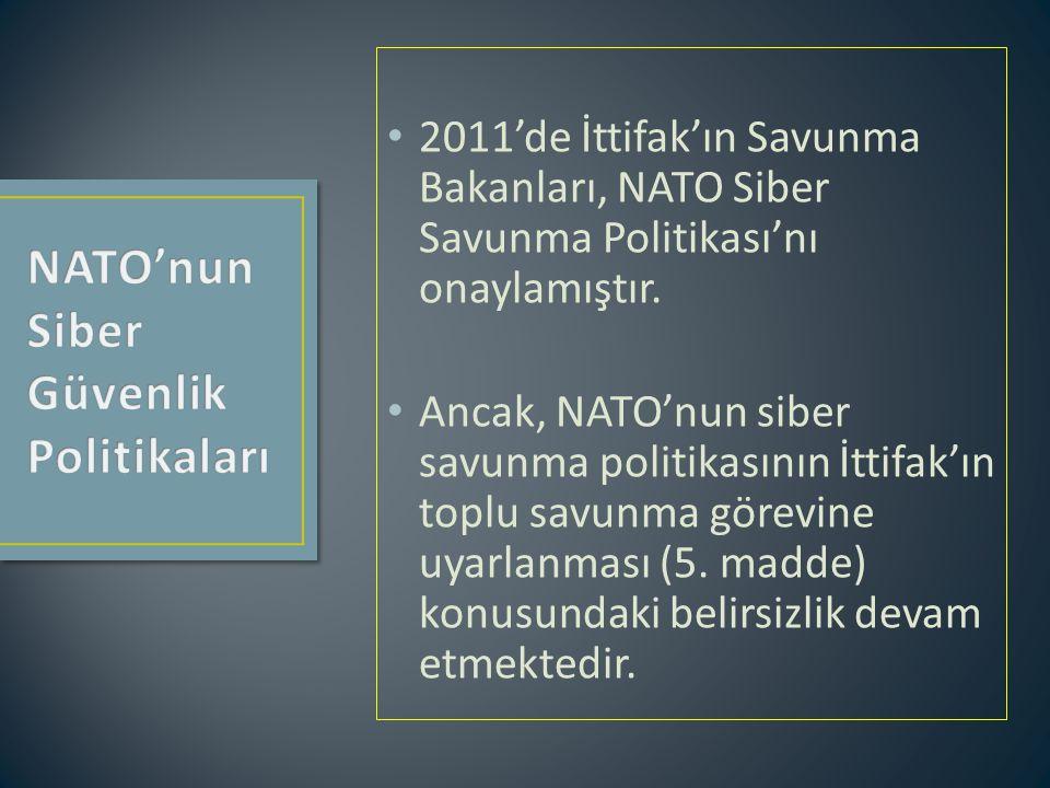 2011'de İttifak'ın Savunma Bakanları, NATO Siber Savunma Politikası'nı onaylamıştır. Ancak, NATO'nun siber savunma politikasının İttifak'ın toplu savu
