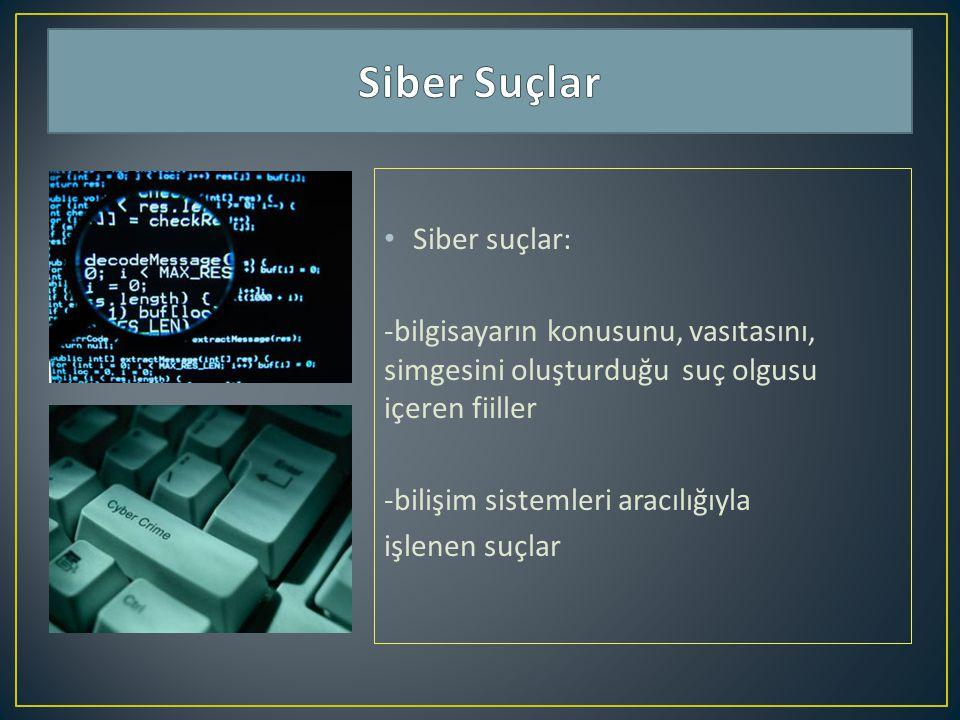 Siber suçlar: -bilgisayarın konusunu, vasıtasını, simgesini oluşturduğu suç olgusu içeren fiiller -bilişim sistemleri aracılığıyla işlenen suçlar