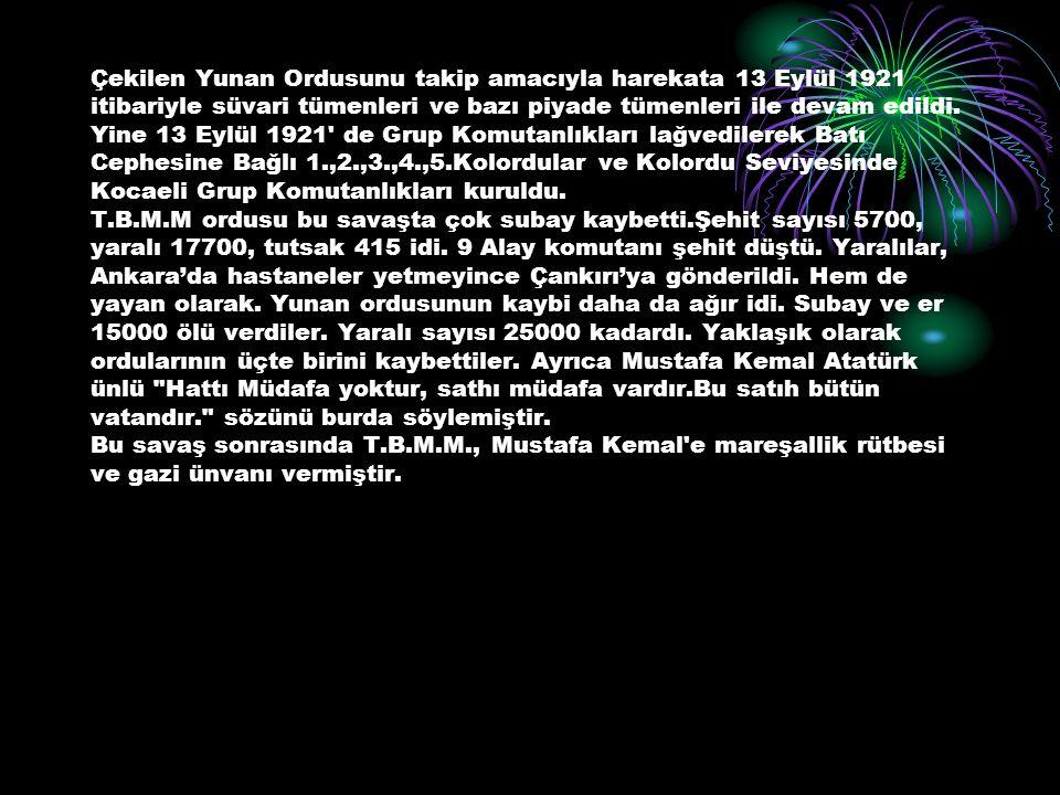 Sakarya Meydan Muharebesine Katılmış Üst Kademe Komutanlar: Başkomutan: Mustafa Kemal Atatürk Genelkurmay Başkanı: Orgeneral Mustafa Fevzi Çakmak Batı Cephesi Komutanı: Tümgeneral Mustafa İsmet İnönü 1.Grup Komutanı: Albay İzzettin Çalışlar 24.Tümen Komutanı: Yarbay Ahmet Fuat Bulca 23.Tümen Komutanı: Yarbay Ömer Halis Bıyıktay 2.Grup Komutanı: Albay Mehmet Selahattin Adil 4.Tümen Komutanı: Albay Mehmet Sabri Erçetin 5.Tümen Komutanı: Yarbay Mehmet Kenan Dalbaşar 9.Tümen Komutanı: Albay Sıtkı Üke 3.Grup Komutanı: Tümgeneral Yusuf İzzet Met 7.Tümen Komutanı: Yarbay Ahmet Derviş 8.Tümen Komutanı: Albay Kazım Sevütekin 15.Tümen Komutanı: Albay Şükrü Naili Gökberk
