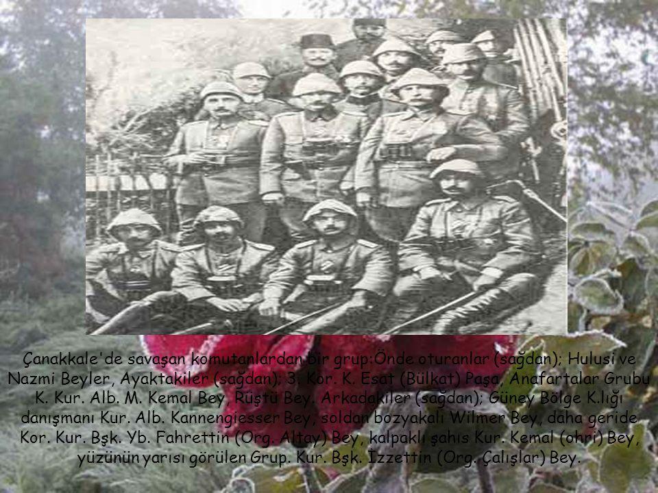 Arıburnu, Conkbayırı ve Anafartalar'da yaptığı başarılı savunma savaşlarıyla savaşın kaderini değiştiren komutan Kur. Alb. Mustafa Kemal Çanakkale'de