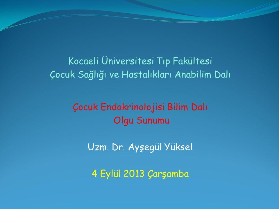 Kocaeli Üniversitesi Tıp Fakültesi Çocuk Sağlığı ve Hastalıkları Anabilim Dalı Çocuk Endokrinolojisi Bilim Dalı Olgu Sunumu Uzm. Dr. Ayşegül Yüksel 4