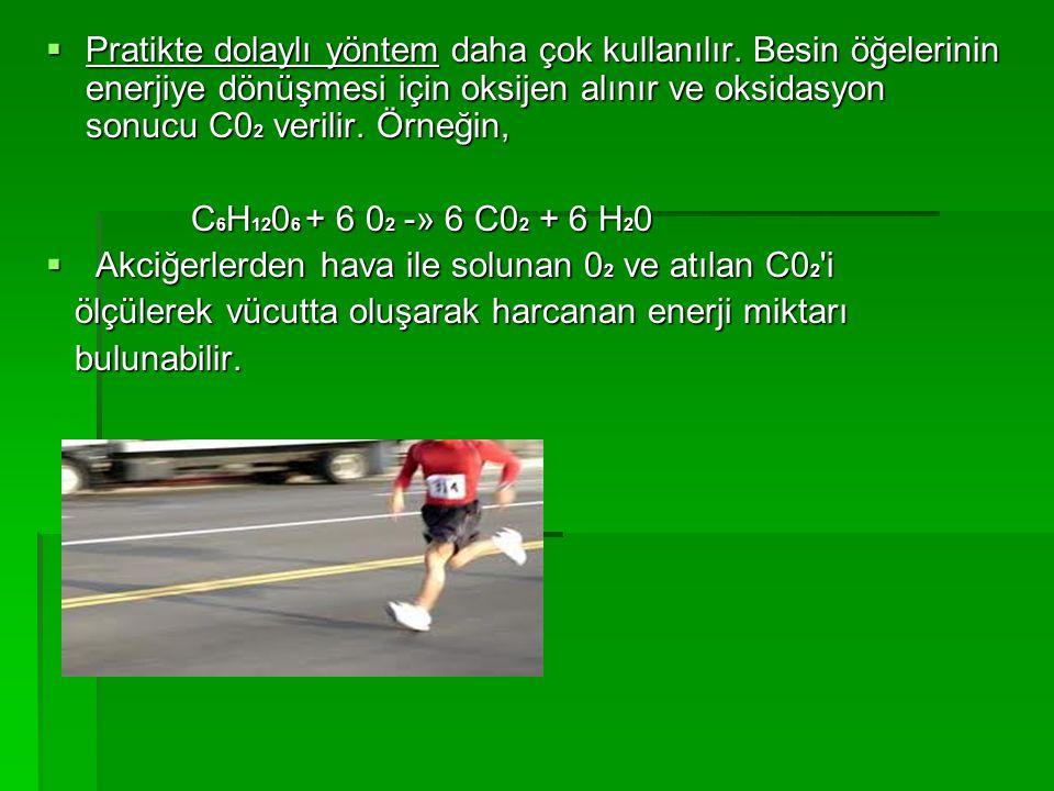  Pratikte dolaylı yöntem daha çok kullanılır. Besin öğelerinin enerjiye dönüşmesi için oksijen alınır ve oksidasyon sonucu C0 2 verilir. Örneğin, C 6