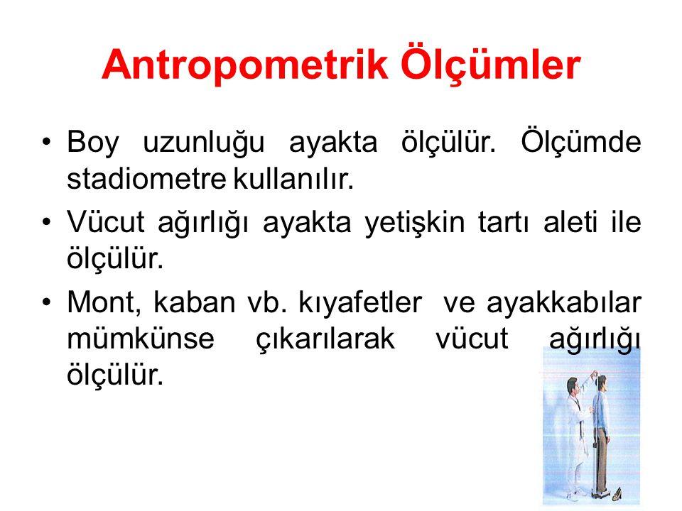 Antropometrik Ölçümler Boy uzunluğu ayakta ölçülür.
