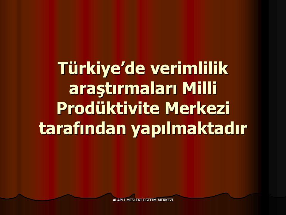ALAPLI MESLEKİ EĞİTİM MERKEZİ Türkiye'de verimlilik araştırmaları Milli Prodüktivite Merkezi tarafından yapılmaktadır