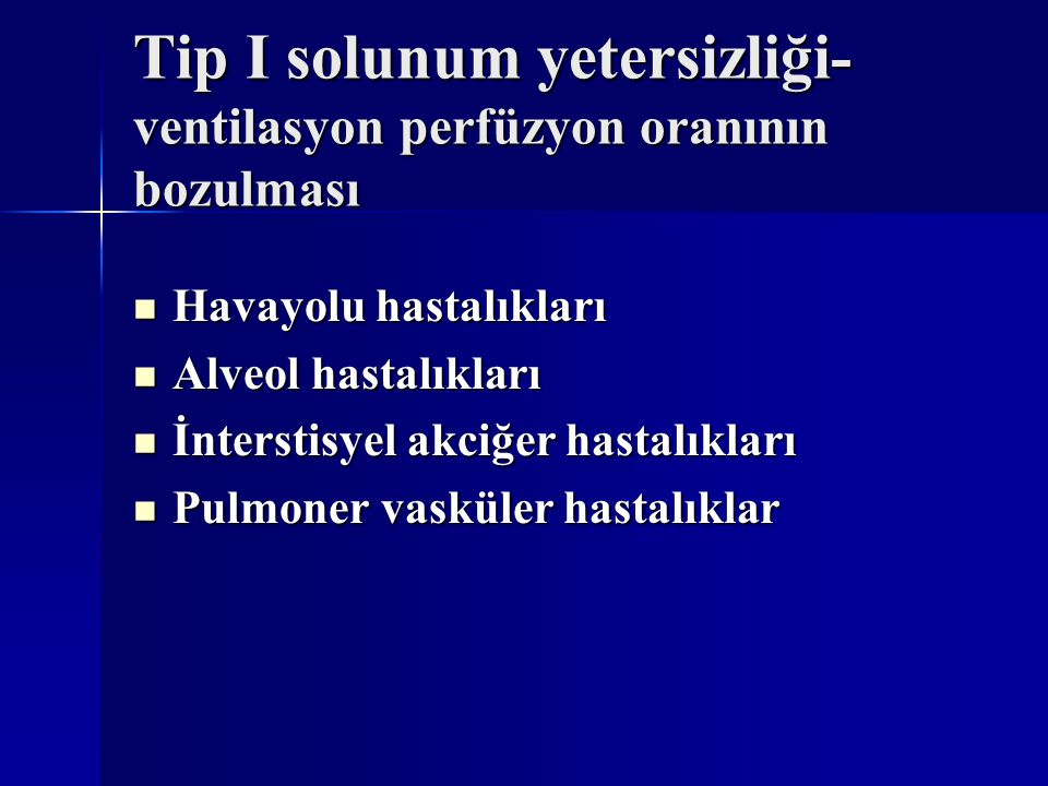 Tip I solunum yetersizliği- ventilasyon perfüzyon oranının bozulması Havayolu hastalıkları Havayolu hastalıkları Alveol hastalıkları Alveol hastalıkları İnterstisyel akciğer hastalıkları İnterstisyel akciğer hastalıkları Pulmoner vasküler hastalıklar Pulmoner vasküler hastalıklar