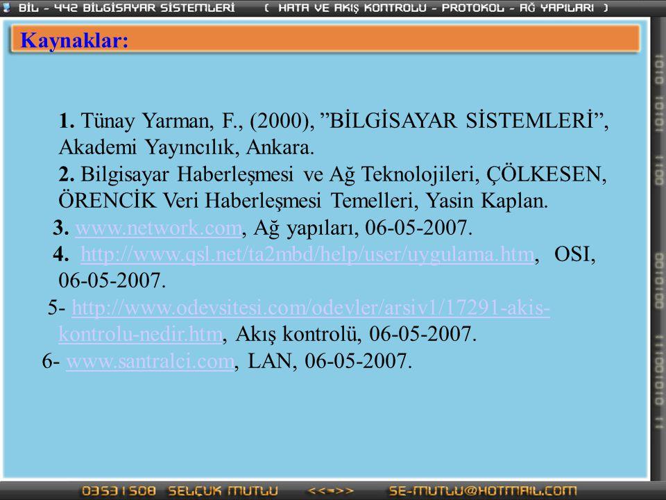 """Kaynaklar: 1. Tünay Yarman, F., (2000), """"BİLGİSAYAR SİSTEMLERİ"""", Akademi Yayıncılık, Ankara. 2. Bilgisayar Haberleşmesi ve Ağ Teknolojileri, ÇÖLKESEN,"""