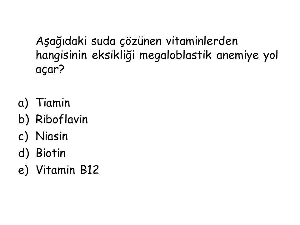 Aşağıdaki suda çözünen vitaminlerden hangisinin eksikliği megaloblastik anemiye yol açar? a)Tiamin b)Riboflavin c)Niasin d)Biotin e)Vitamin B12