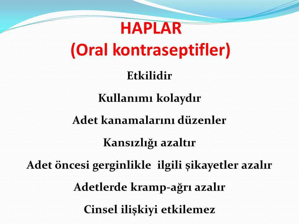 HAPLAR (Oral kontraseptifler) Etkilidir Kullanımı kolaydır Adet kanamalarını düzenler Kansızlığı azaltır Adet öncesi gerginlikle ilgili şikayetler aza