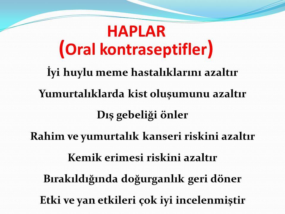 HAPLAR ( Oral kontraseptifler ) İyi huylu meme hastalıklarını azaltır Yumurtalıklarda kist oluşumunu azaltır Dış gebeliği önler Rahim ve yumurtalık ka