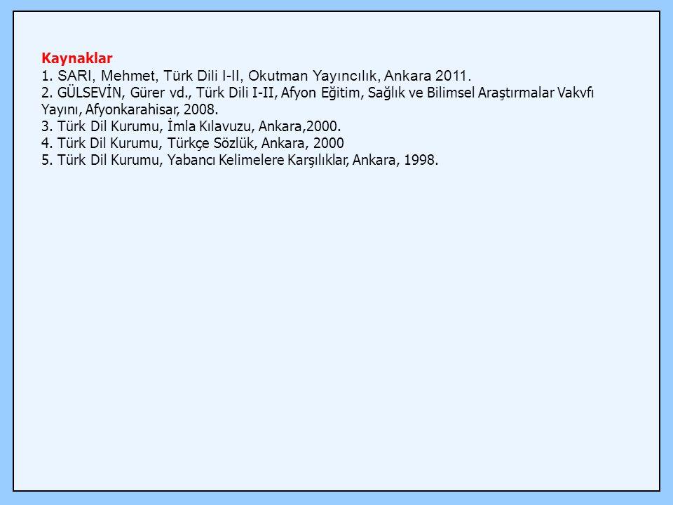 Kaynaklar 1. SARI, Mehmet, Türk Dili I-II, Okutman Yayıncılık, Ankara 2011. 2. GÜLSEVİN, Gürer vd., Türk Dili I-II, Afyon Eğitim, Sağlık ve Bilimsel A