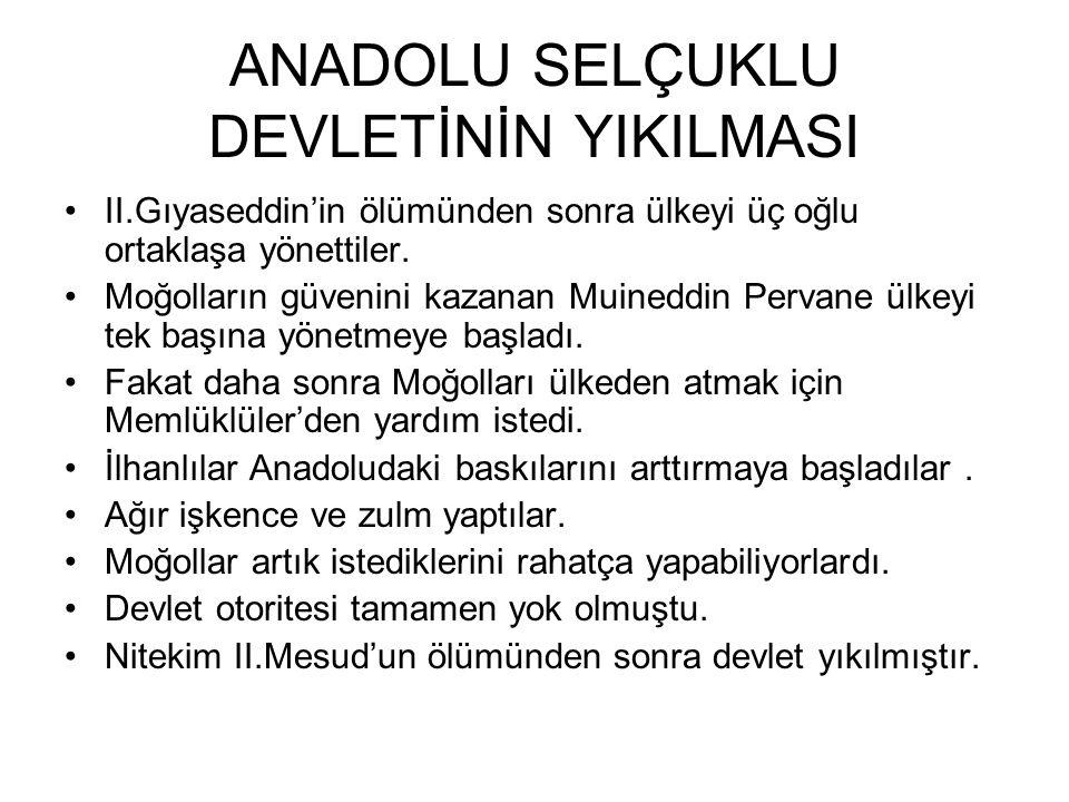 YIKILIŞ DÖNEMİ (II.GIYASETTİN KEYHÜSREV) (1237-1246) Moğol baskısı yüzünden Türkmenler Anadolu'ya gelmişlerdi. Devletin ekonomik bakımdan zayıfladığı