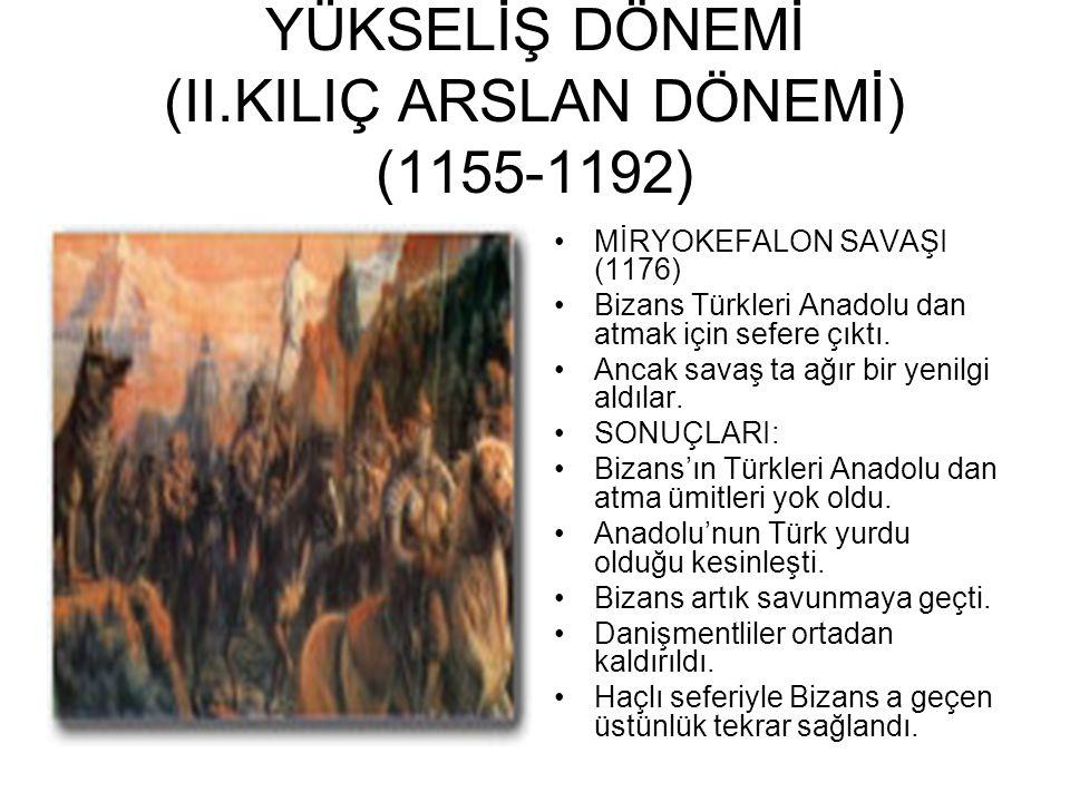 YÜKSELİŞ DÖNEMİ (II.KILIÇ ARSLAN DÖNEMİ) (1155-1192) MİRYOKEFALON SAVAŞI (1176) Bizans Türkleri Anadolu dan atmak için sefere çıktı.