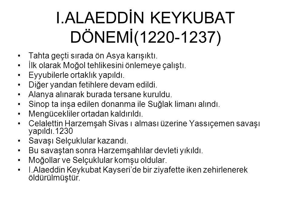 I.GIYASETTİN KEYHÜSREV DÖNEMİ(1192-1211) II.Kılıç Arslan'dan sonra başa geçti. Ancak kardeşiyle yaptığı mücadeleyi kaybederek Bizans a sığındı. Fakat