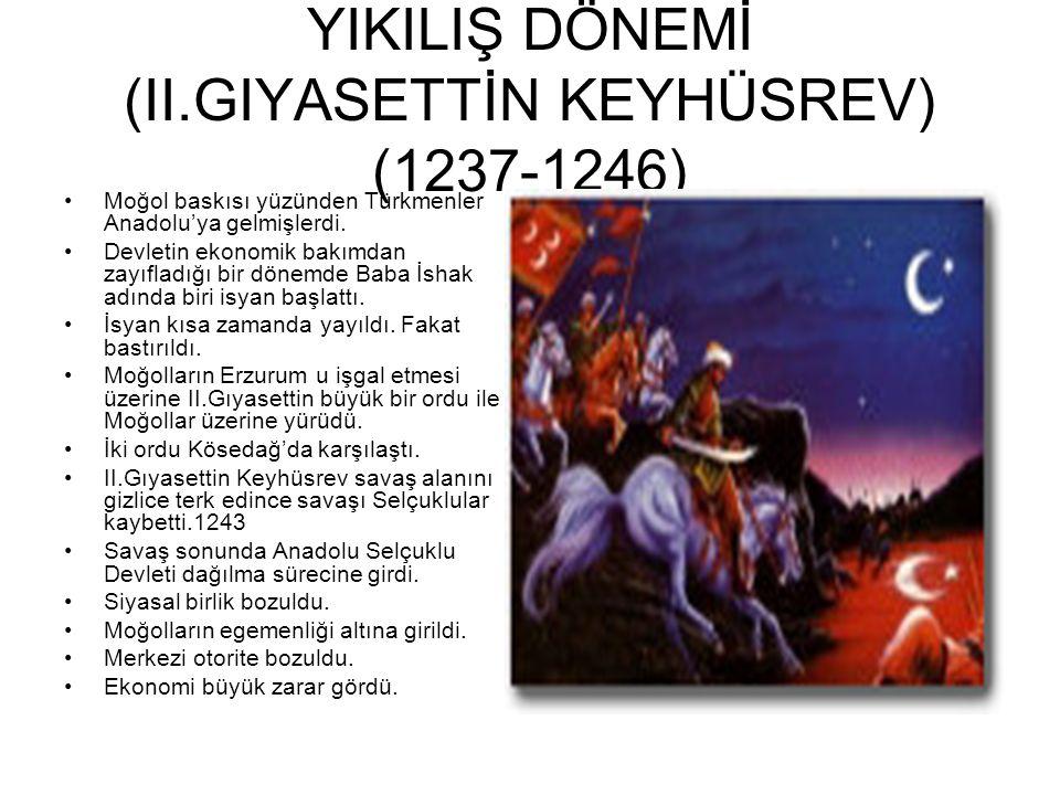 YIKILIŞ DÖNEMİ (II.GIYASETTİN KEYHÜSREV) (1237-1246) Moğol baskısı yüzünden Türkmenler Anadolu'ya gelmişlerdi.