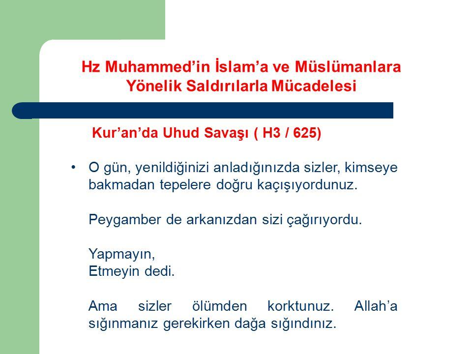 Kur'an'da Uhud Savaşı ( H3 / 625) O gün, yenildiğinizi anladığınızda sizler, kimseye bakmadan tepelere doğru kaçışıyordunuz. Peygamber de arkanızdan s