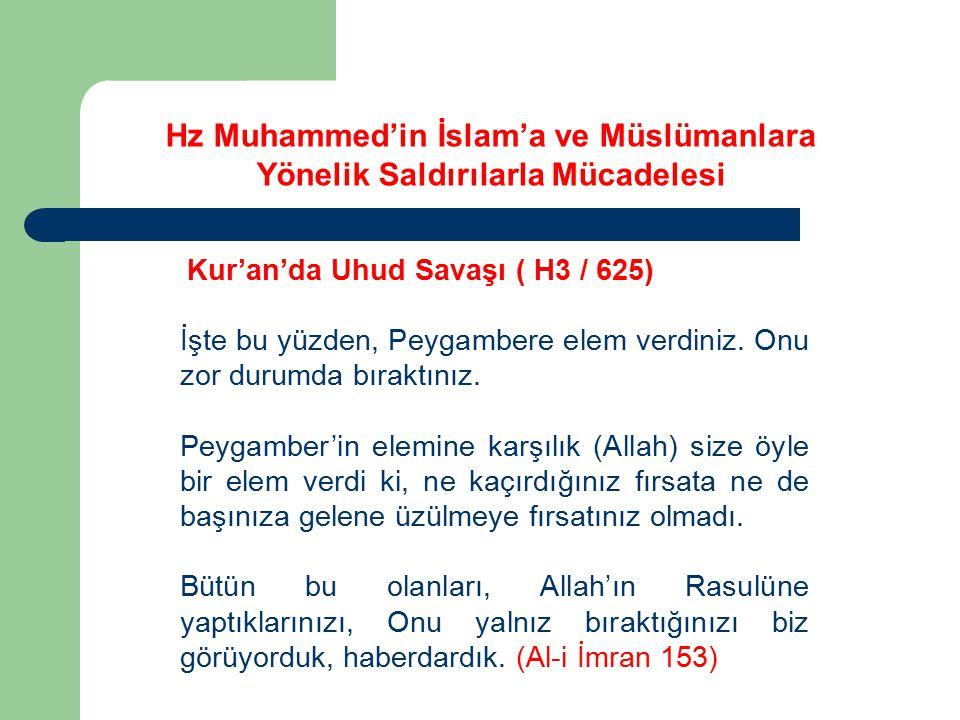 Kur'an'da Uhud Savaşı ( H3 / 625) İşte bu yüzden, Peygambere elem verdiniz. Onu zor durumda bıraktınız. Peygamber'in elemine karşılık (Allah) size öyl