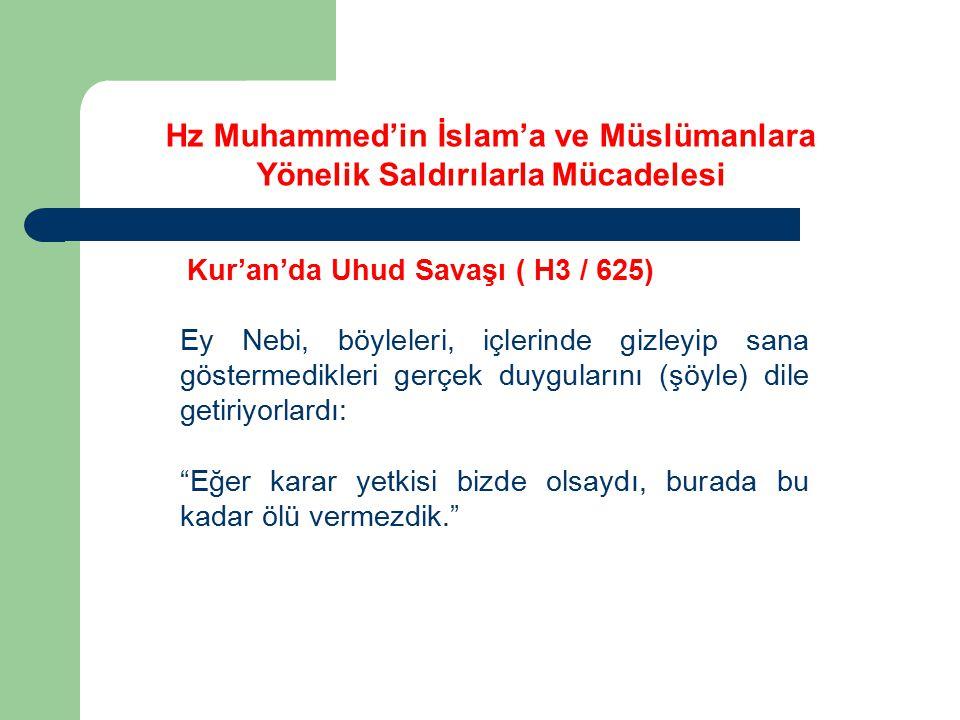 """Kur'an'da Uhud Savaşı ( H3 / 625) Ey Nebi, böyleleri, içlerinde gizleyip sana göstermedikleri gerçek duygularını (şöyle) dile getiriyorlardı: """"Eğer ka"""