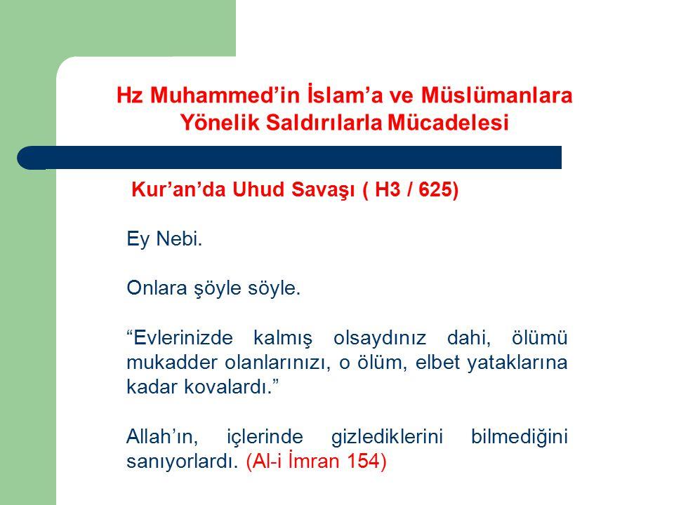 """Kur'an'da Uhud Savaşı ( H3 / 625) Ey Nebi. Onlara şöyle söyle. """"Evlerinizde kalmış olsaydınız dahi, ölümü mukadder olanlarınızı, o ölüm, elbet yatakla"""