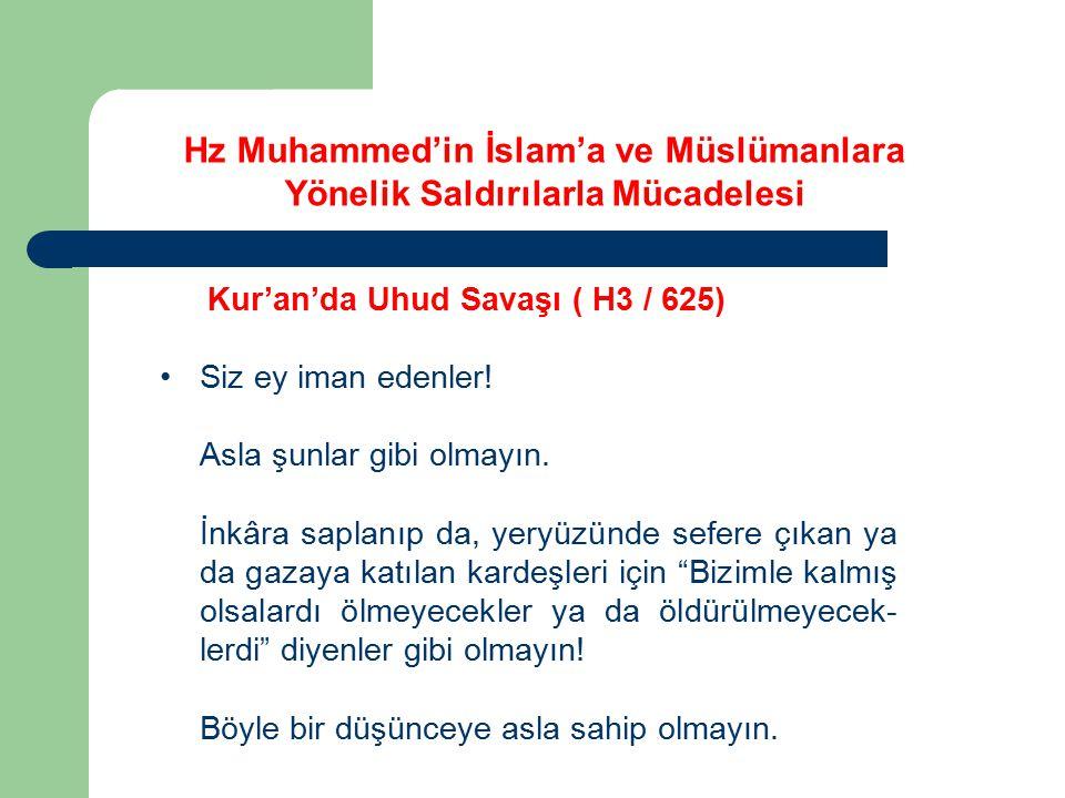 Kur'an'da Uhud Savaşı ( H3 / 625) Siz ey iman edenler! Asla şunlar gibi olmayın. İnkâra saplanıp da, yeryüzünde sefere çıkan ya da gazaya katılan kard