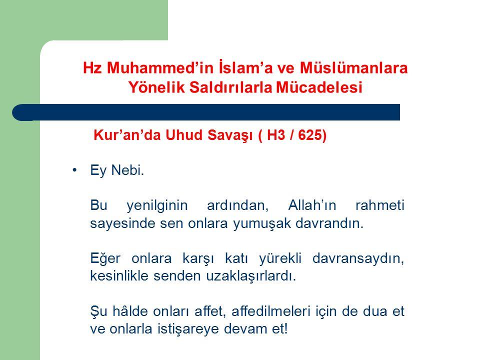 Kur'an'da Uhud Savaşı ( H3 / 625) Ey Nebi. Bu yenilginin ardından, Allah'ın rahmeti sayesinde sen onlara yumuşak davrandın. Eğer onlara karşı katı yür