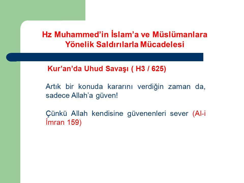 Kur'an'da Uhud Savaşı ( H3 / 625) Artık bir konuda kararını verdiğin zaman da, sadece Allah'a güven! Çünkü Allah kendisine güvenenleri sever (Al-i İmr
