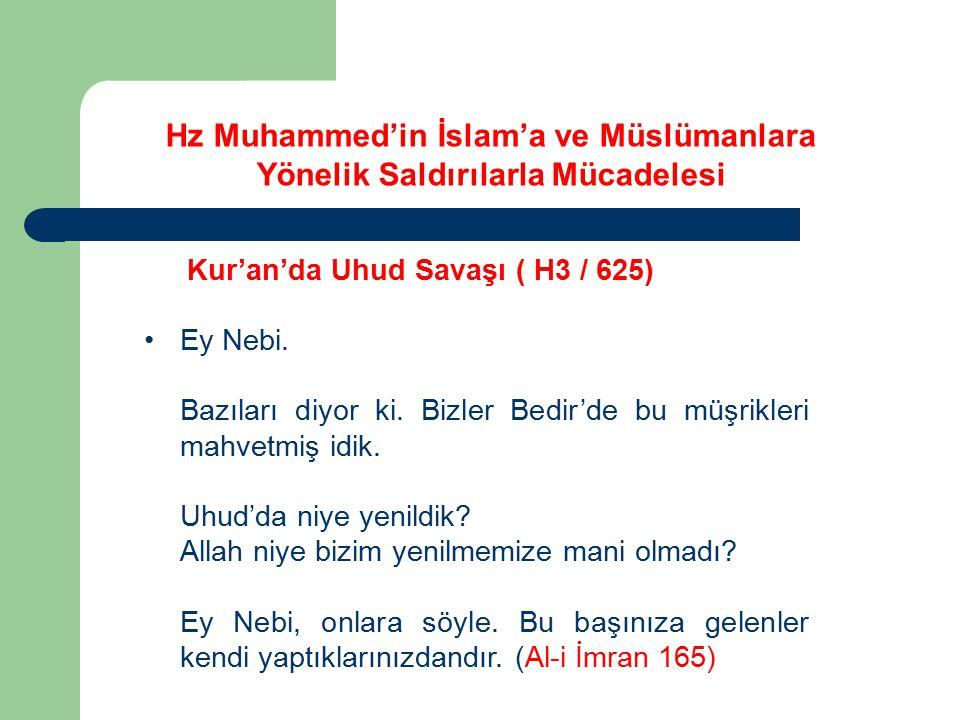 Kur'an'da Uhud Savaşı ( H3 / 625) Ey Nebi. Bazıları diyor ki. Bizler Bedir'de bu müşrikleri mahvetmiş idik. Uhud'da niye yenildik? Allah niye bizim ye