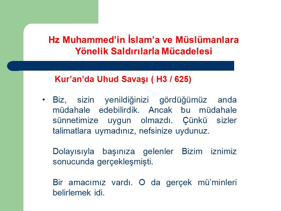 Kur'an'da Uhud Savaşı ( H3 / 625) Biz, sizin yenildiğinizi gördüğümüz anda müdahale edebilirdik. Ancak bu müdahale sünnetimize uygun olmazdı. Çünkü si