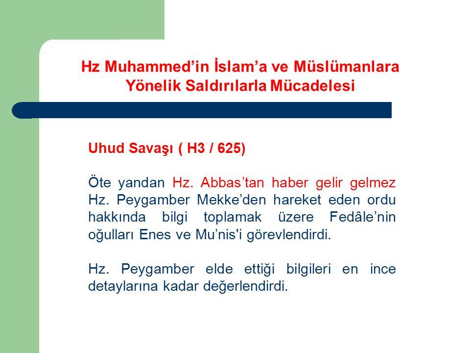 Uhud Savaşı ( H3 / 625) Öte yandan Hz. Abbas'tan haber gelir gelmez Hz. Peygamber Mekke'den hareket eden ordu hakkında bilgi toplamak üzere Fedâle'nin