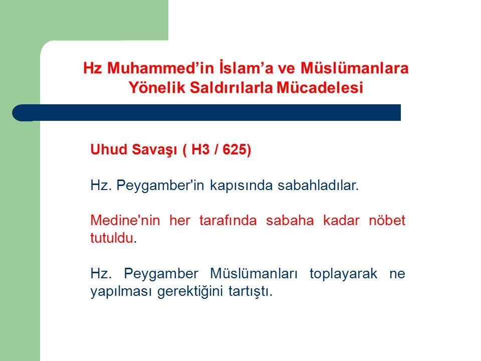 Uhud Savaşı ( H3 / 625) Hz. Peygamber'in kapısında sabahladılar. Medine'nin her tarafında sabaha kadar nöbet tutuldu. Hz. Peygamber Müslümanları topla