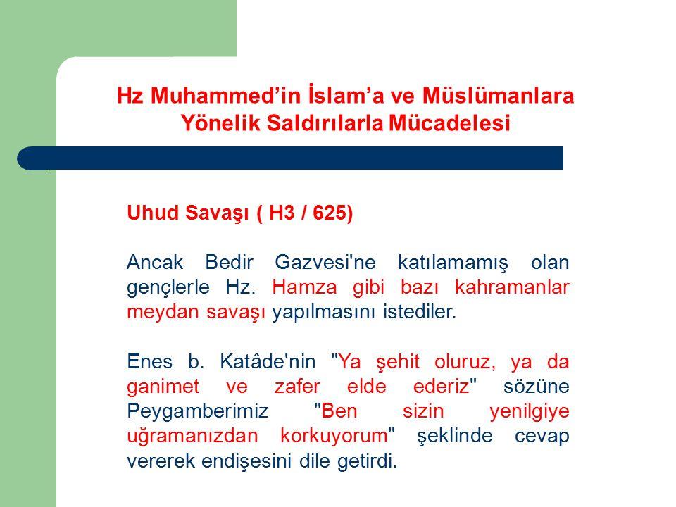 Uhud Savaşı ( H3 / 625) Ancak Bedir Gazvesi'ne katılamamış olan gençlerle Hz. Hamza gibi bazı kahramanlar meydan savaşı yapılmasını istediler. Enes b.