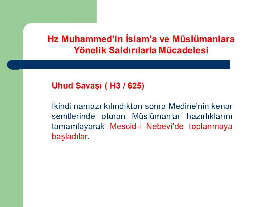 Uhud Savaşı ( H3 / 625) İkindi namazı kılındıktan sonra Medine'nin kenar semtlerinde oturan Müslümanlar hazırlıklarını tamamlayarak Mescid-i Nebevî'de
