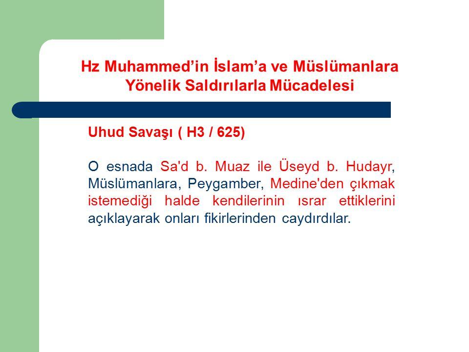 Uhud Savaşı ( H3 / 625) O esnada Sa'd b. Muaz ile Üseyd b. Hudayr, Müslümanlara, Peygamber, Medine'den çıkmak istemediği halde kendilerinin ısrar etti