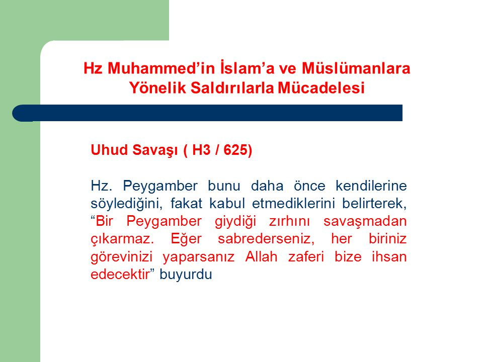 """Uhud Savaşı ( H3 / 625) Hz. Peygamber bunu daha önce kendilerine söylediğini, fakat kabul etmediklerini belirterek, """"Bir Peygamber giydiği zırhını sav"""