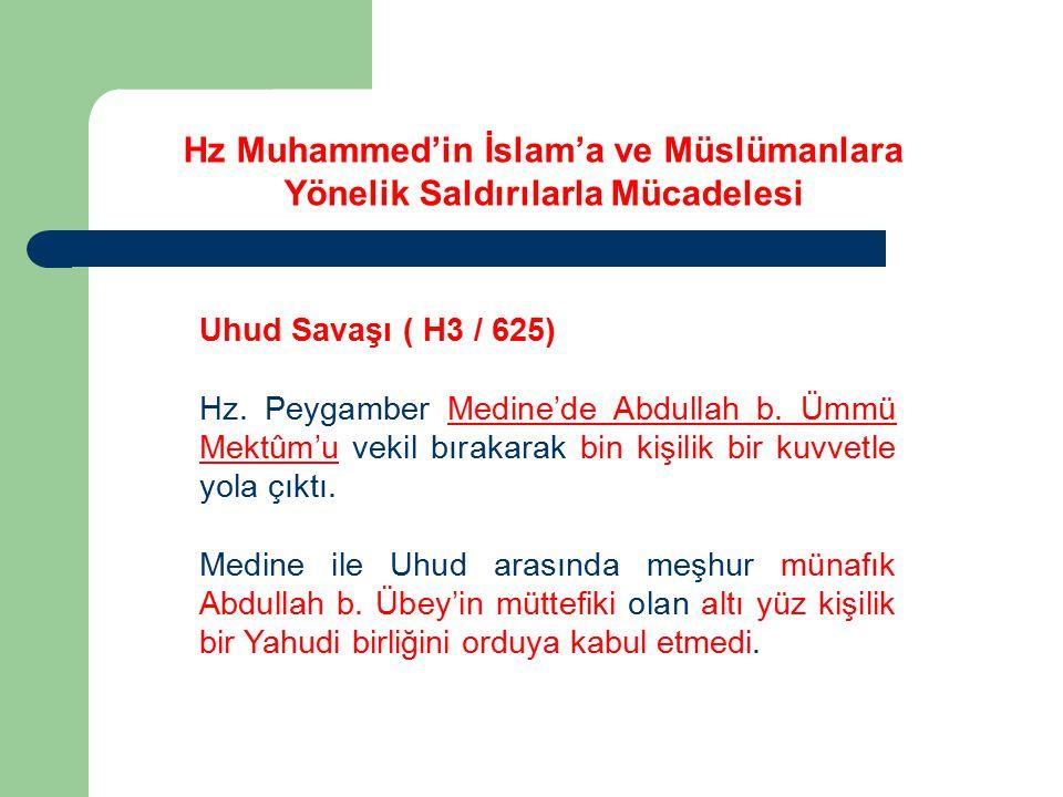 Uhud Savaşı ( H3 / 625) Hz. Peygamber Medine'de Abdullah b. Ümmü Mektûm'u vekil bırakarak bin kişilik bir kuvvetle yola çıktı. Medine ile Uhud arasınd