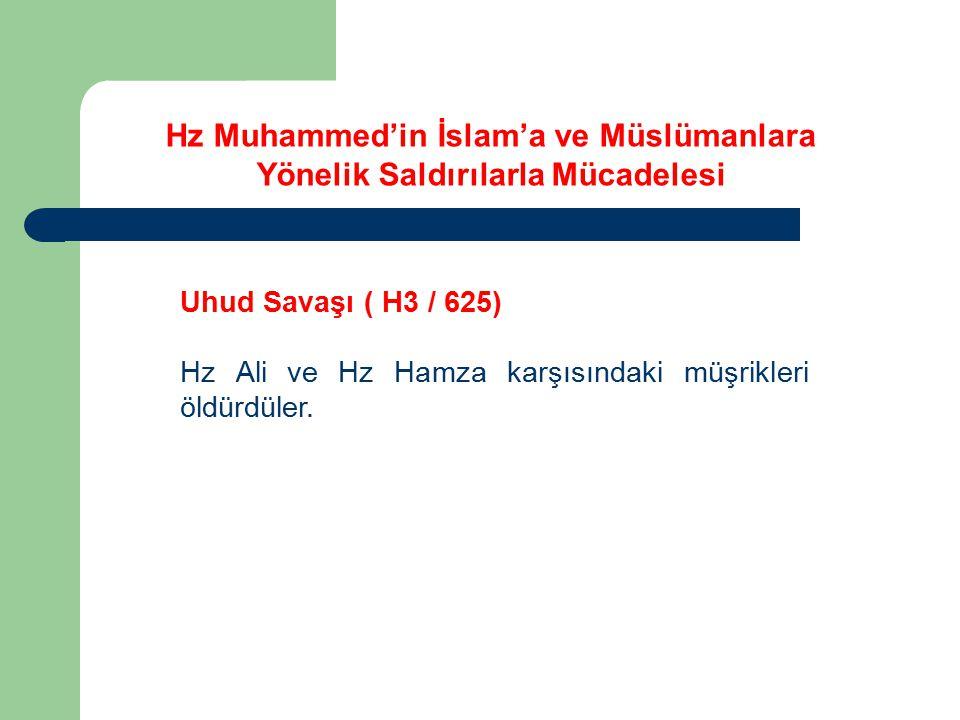 Uhud Savaşı ( H3 / 625) Hz Ali ve Hz Hamza karşısındaki müşrikleri öldürdüler. Hz Muhammed'in İslam'a ve Müslümanlara Yönelik Saldırılarla Mücadelesi
