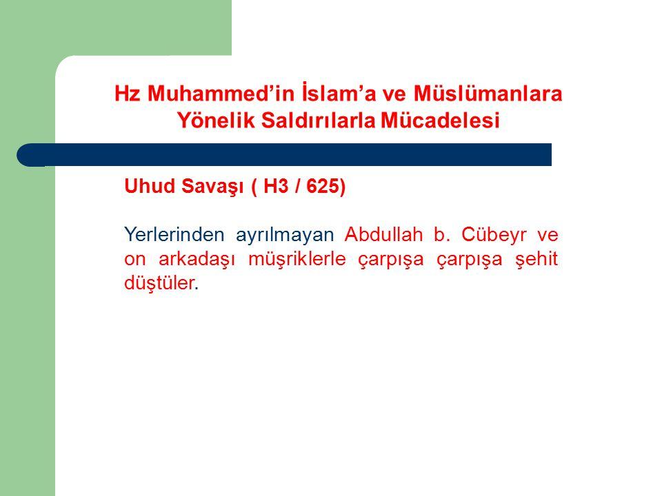 Uhud Savaşı ( H3 / 625) Yerlerinden ayrılmayan Abdullah b. Cübeyr ve on arkadaşı müşriklerle çarpışa çarpışa şehit düştüler. Hz Muhammed'in İslam'a ve