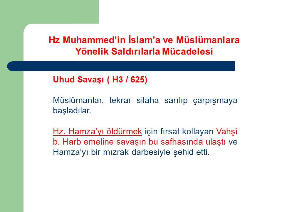 Uhud Savaşı ( H3 / 625) Müslümanlar, tekrar silaha sarılıp çarpışmaya başladılar. Hz. Hamza'yı öldürmek için fırsat kollayan Vahşî b. Harb emeline sav