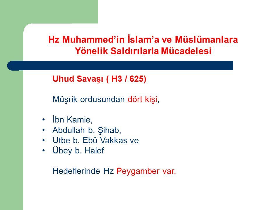 Uhud Savaşı ( H3 / 625) Müşrik ordusundan dört kişi, İbn Kamie, Abdullah b. Şihab, Utbe b. Ebû Vakkas ve Übey b. Halef Hedeflerinde Hz Peygamber var.