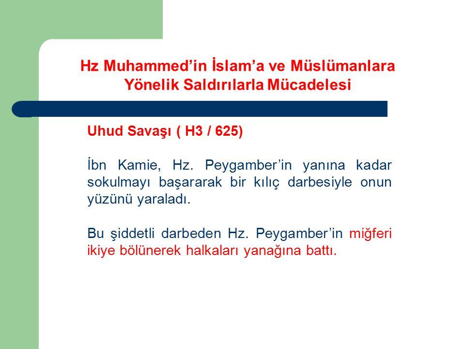 Uhud Savaşı ( H3 / 625) İbn Kamie, Hz. Peygamber'in yanına kadar sokulmayı başararak bir kılıç darbesiyle onun yüzünü yaraladı. Bu şiddetli darbeden H
