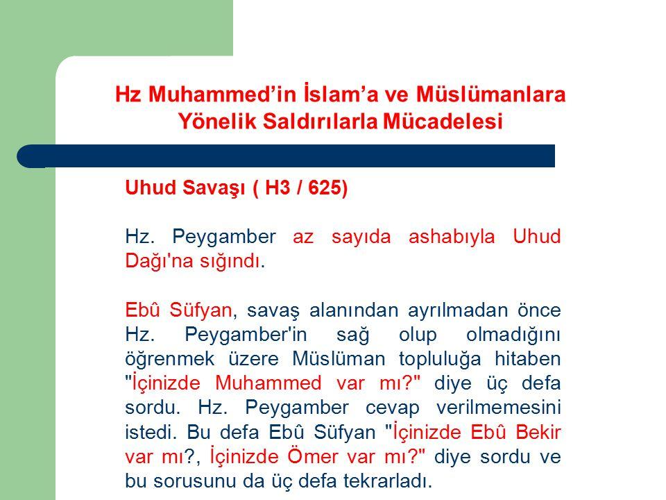 Uhud Savaşı ( H3 / 625) Hz. Peygamber az sayıda ashabıyla Uhud Dağı'na sığındı. Ebû Süfyan, savaş alanından ayrılmadan önce Hz. Peygamber'in sağ olup