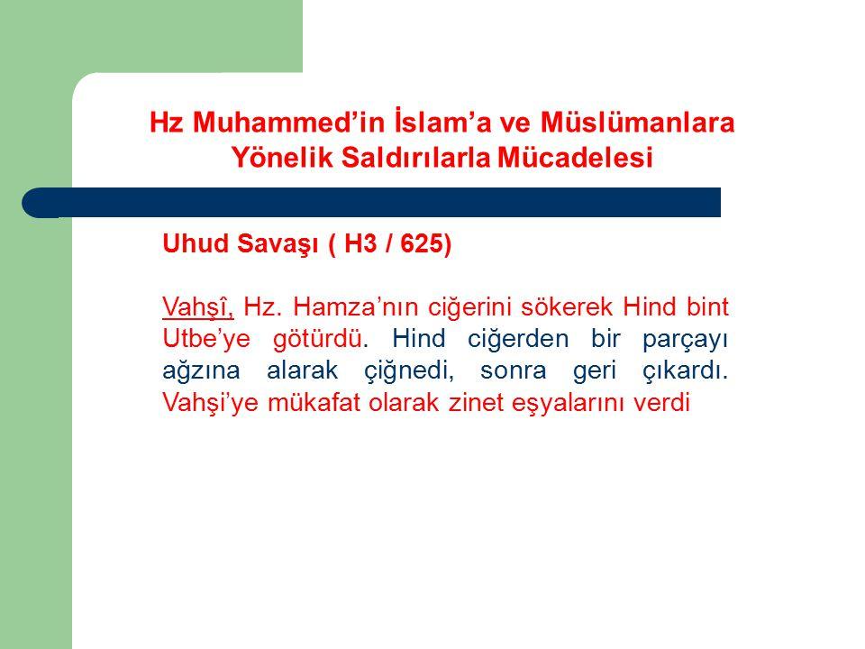Uhud Savaşı ( H3 / 625) Vahşî, Hz. Hamza'nın ciğerini sökerek Hind bint Utbe'ye götürdü. Hind ciğerden bir parçayı ağzına alarak çiğnedi, sonra geri ç