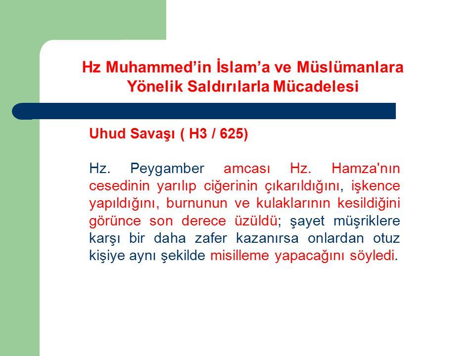 Uhud Savaşı ( H3 / 625) Hz. Peygamber amcası Hz. Hamza'nın cesedinin yarılıp ciğerinin çıkarıldığını, işkence yapıldığını, burnunun ve kulaklarının ke