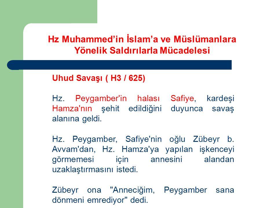 Uhud Savaşı ( H3 / 625) Hz. Peygamber'in halası Safiye, kardeşi Hamza'nın şehit edildiğini duyunca savaş alanına geldi. Hz. Peygamber, Safiye'nin oğlu