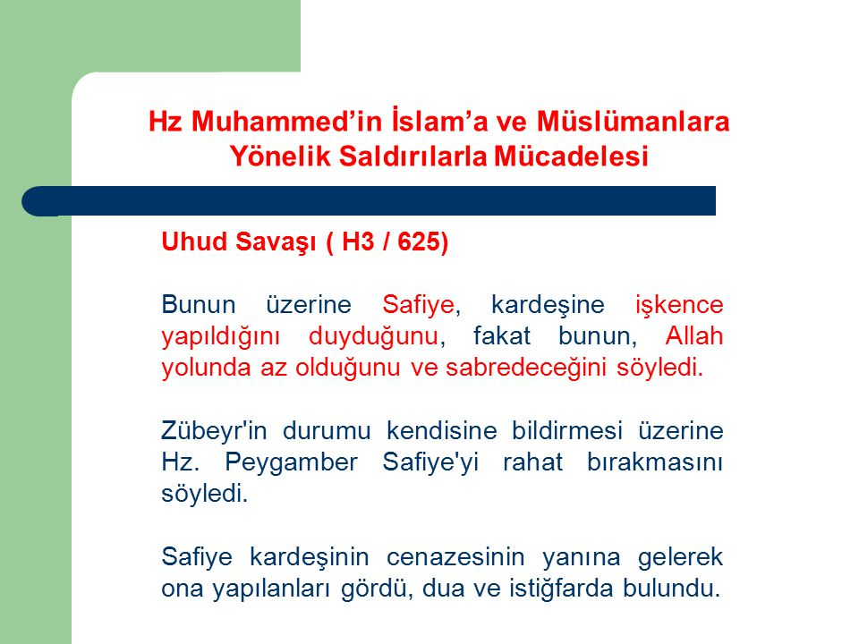 Uhud Savaşı ( H3 / 625) Bunun üzerine Safiye, kardeşine işkence yapıldığını duyduğunu, fakat bunun, Allah yolunda az olduğunu ve sabredeceğini söyledi