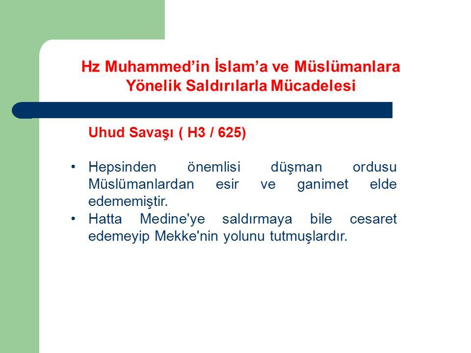 Uhud Savaşı ( H3 / 625) Hepsinden önemlisi düşman ordusu Müslümanlardan esir ve ganimet elde edememiştir. Hatta Medine'ye saldırmaya bile cesaret edem