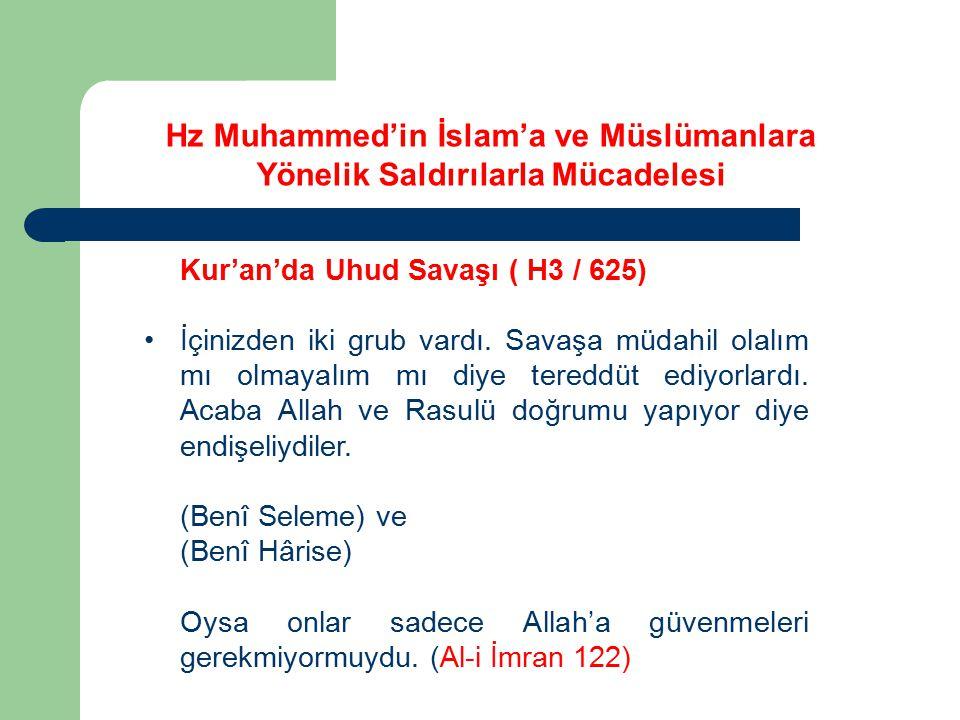 Kur'an'da Uhud Savaşı ( H3 / 625) İçinizden iki grub vardı. Savaşa müdahil olalım mı olmayalım mı diye tereddüt ediyorlardı. Acaba Allah ve Rasulü doğ