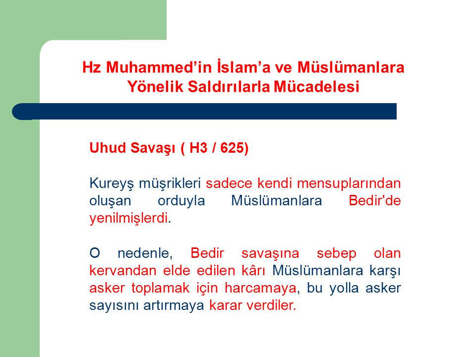 Kur'an'da Uhud Savaşı ( H3 / 625) Şüpheniz olmasın ki, Eğer bu dünyanın nimetlerini istiyorsanız size ondan veririz, Yok Eğer âhiretin nimetlerini istiyorsanız ondan veririz; ….(Al-i İmran 145) Hz Muhammed'in İslam'a ve Müslümanlara Yönelik Saldırılarla Mücadelesi