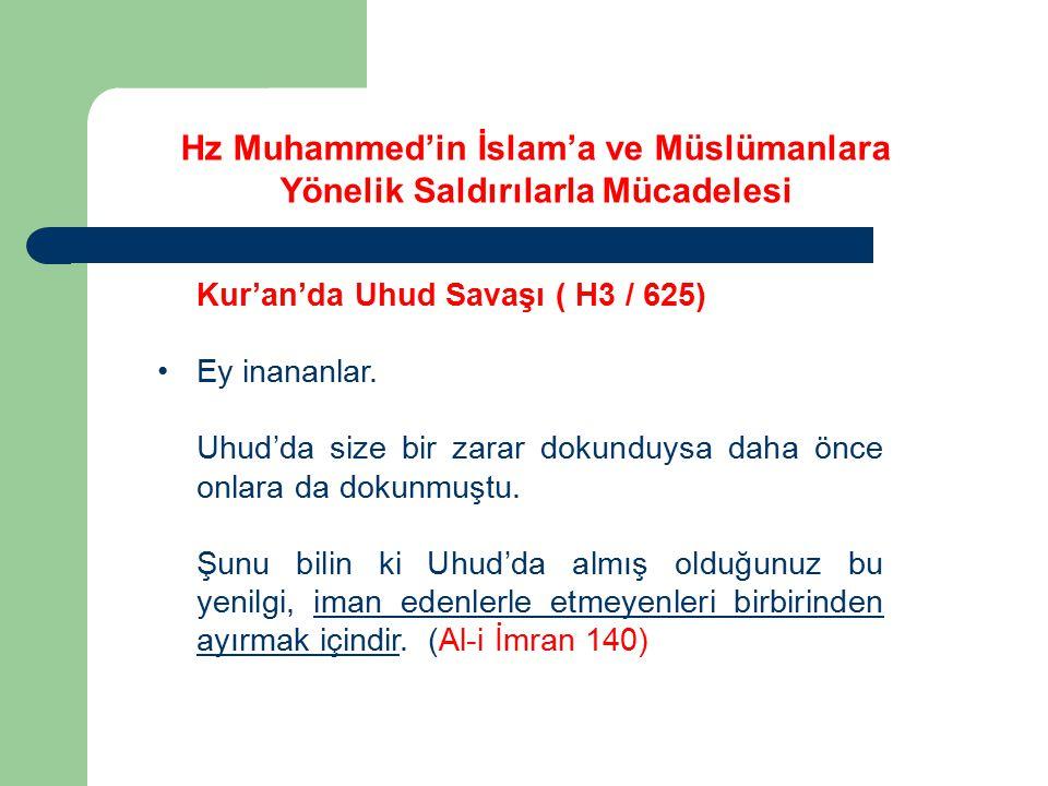 Kur'an'da Uhud Savaşı ( H3 / 625) Ey inananlar. Uhud'da size bir zarar dokunduysa daha önce onlara da dokunmuştu. Şunu bilin ki Uhud'da almış olduğunu