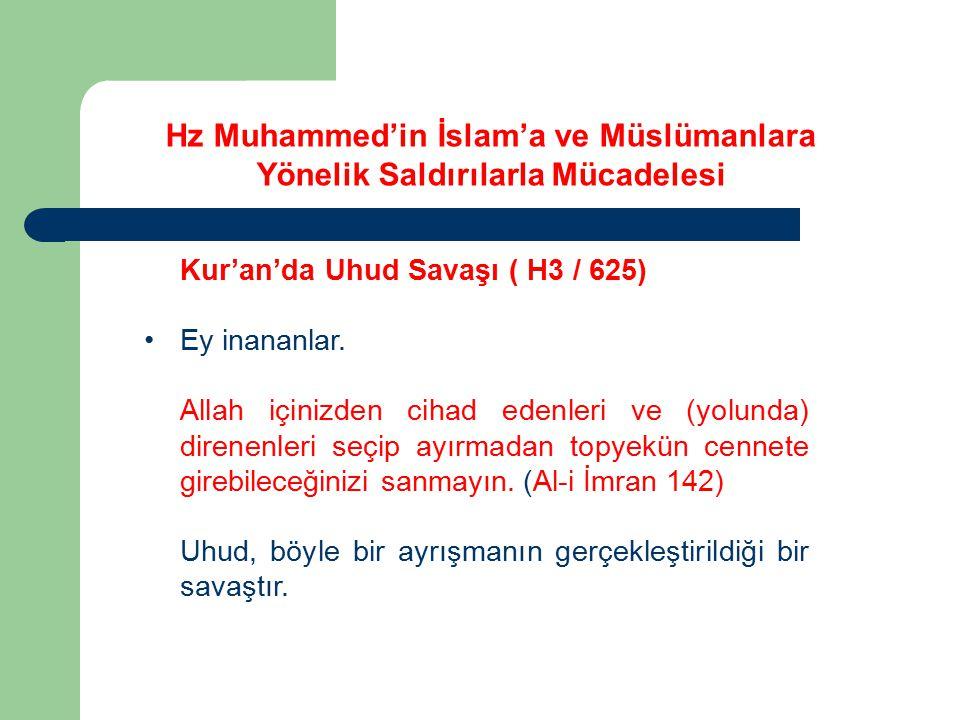 Kur'an'da Uhud Savaşı ( H3 / 625) Ey inananlar. Allah içinizden cihad edenleri ve (yolunda) direnenleri seçip ayırmadan topyekün cennete girebileceğin