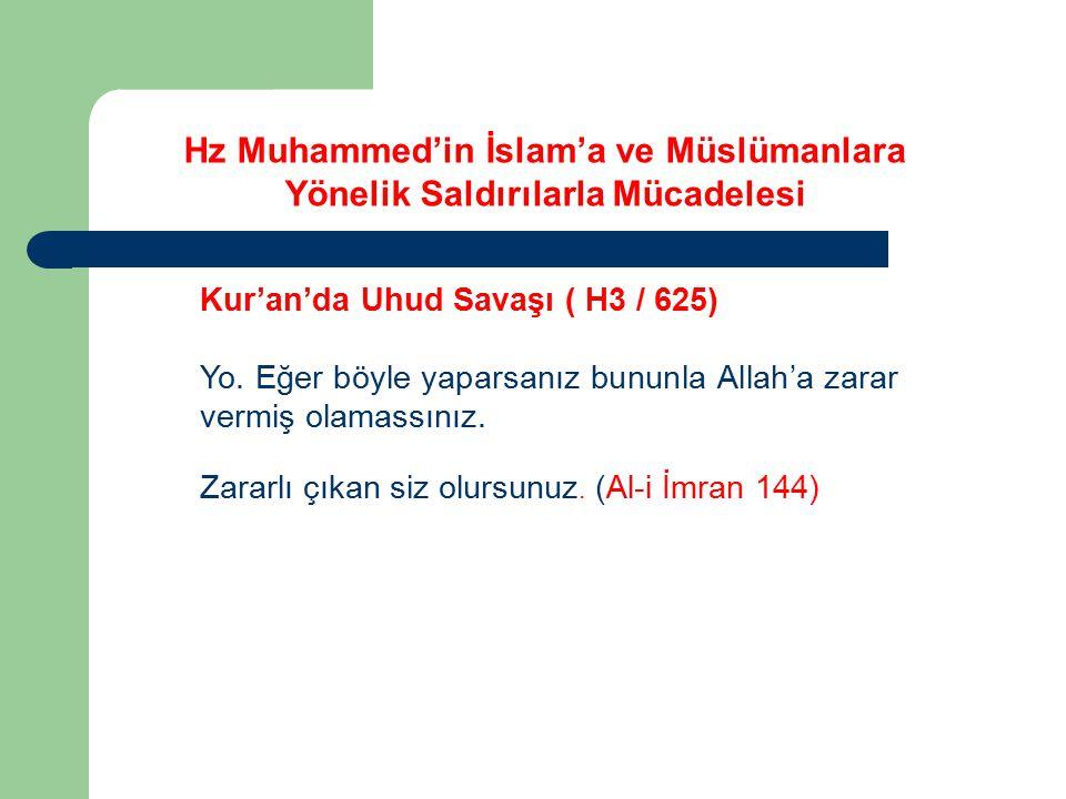 Kur'an'da Uhud Savaşı ( H3 / 625) Yo. Eğer böyle yaparsanız bununla Allah'a zarar vermiş olamassınız. Zararlı çıkan siz olursunuz. (Al-i İmran 144) Hz